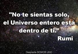 Do not feel alone, the whole Universe is within you