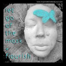 Let go the mask and flourish - Sacate la máscara y Florecé!